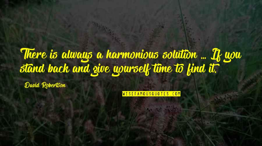 Giving It Time Quotes By David Robertson: There is always a harmonious solution ... If