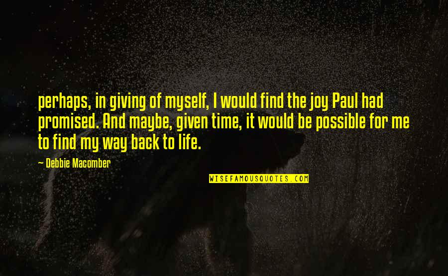 Giving It Time Quotes By Debbie Macomber: perhaps, in giving of myself, I would find