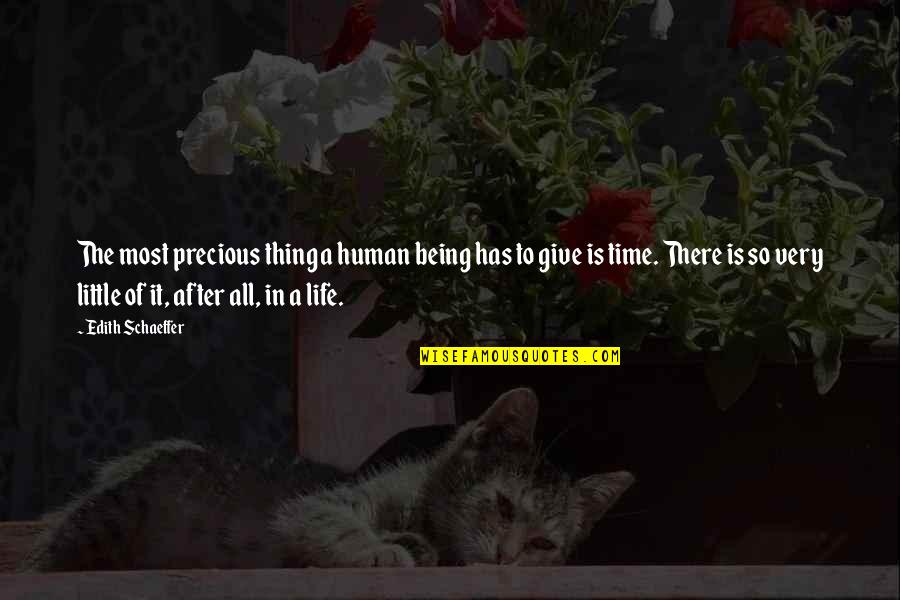 Giving It Time Quotes By Edith Schaeffer: The most precious thing a human being has