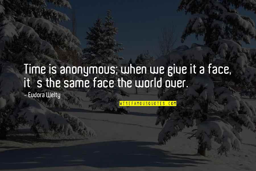 Giving It Time Quotes By Eudora Welty: Time is anonymous; when we give it a