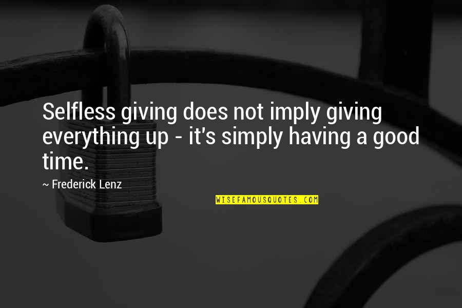 Giving It Time Quotes By Frederick Lenz: Selfless giving does not imply giving everything up