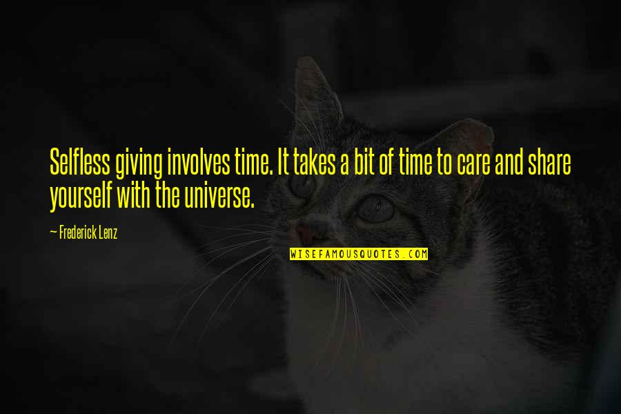 Giving It Time Quotes By Frederick Lenz: Selfless giving involves time. It takes a bit