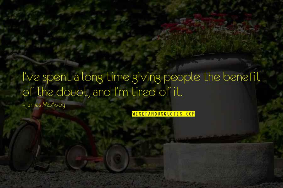 Giving It Time Quotes By James McAvoy: I've spent a long time giving people the