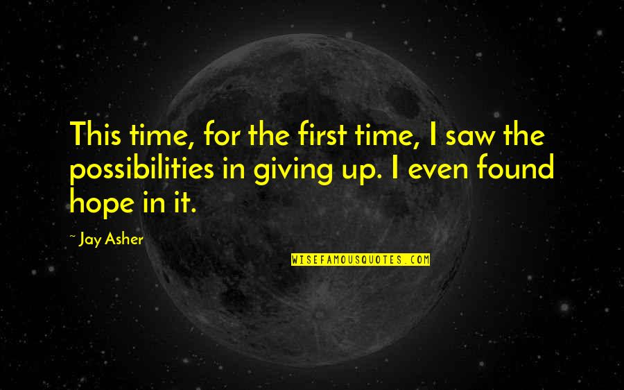 Giving It Time Quotes By Jay Asher: This time, for the first time, I saw