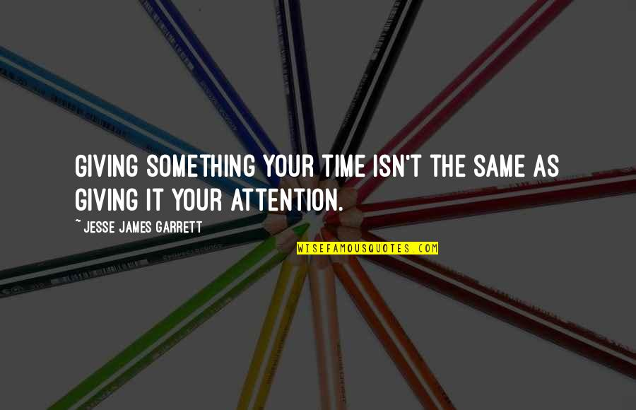 Giving It Time Quotes By Jesse James Garrett: Giving something your time isn't the same as