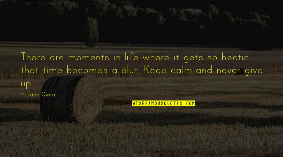 Giving It Time Quotes By John Cena: There are moments in life where it gets