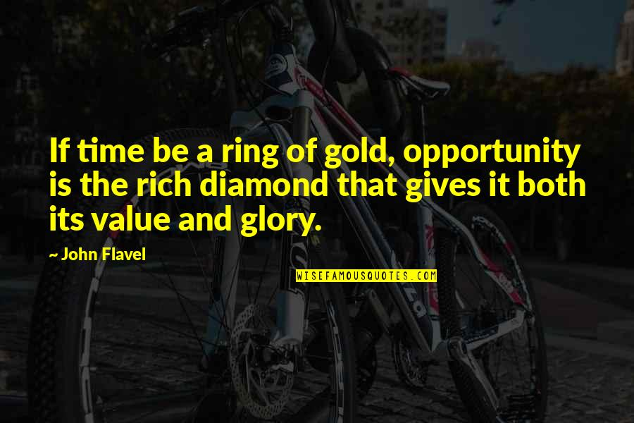 Giving It Time Quotes By John Flavel: If time be a ring of gold, opportunity