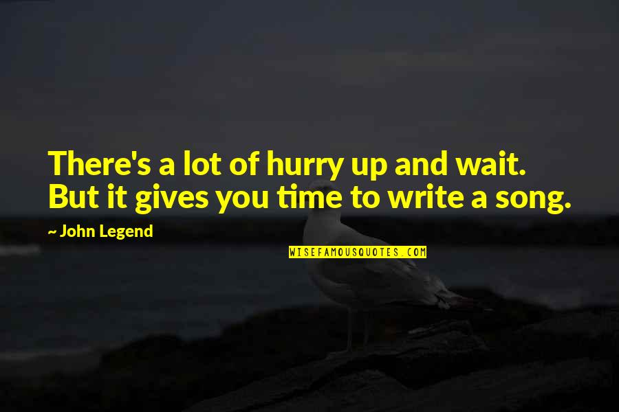 Giving It Time Quotes By John Legend: There's a lot of hurry up and wait.