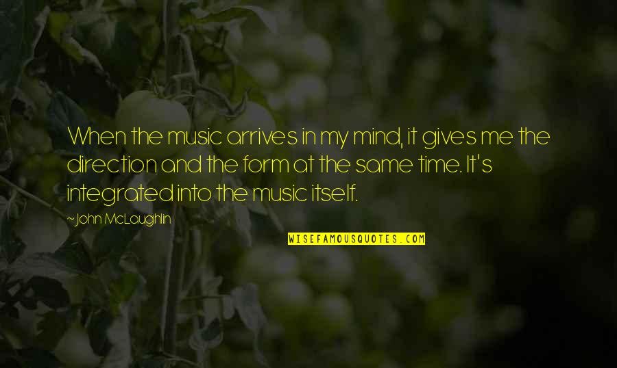 Giving It Time Quotes By John McLaughlin: When the music arrives in my mind, it