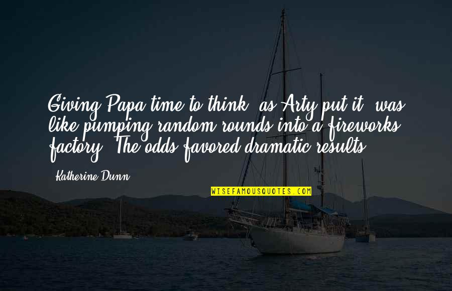 Giving It Time Quotes By Katherine Dunn: Giving Papa time to think, as Arty put