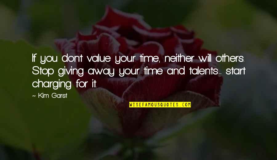 Giving It Time Quotes By Kim Garst: If you don't value your time, neither will