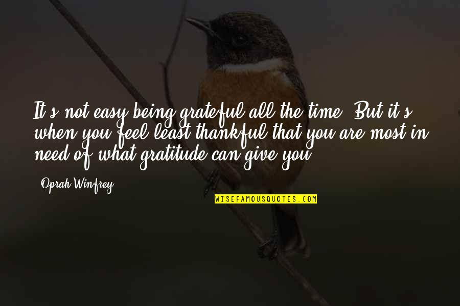 Giving It Time Quotes By Oprah Winfrey: It's not easy being grateful all the time.