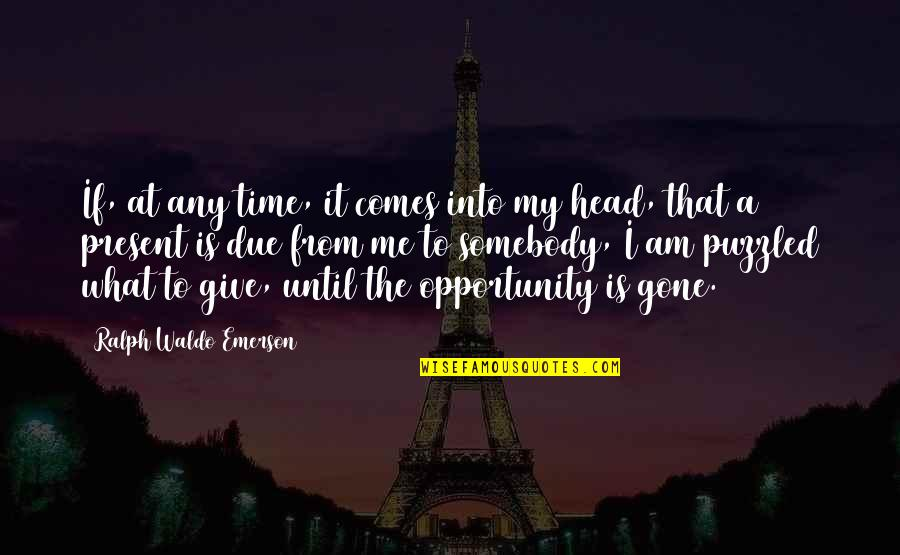 Giving It Time Quotes By Ralph Waldo Emerson: If, at any time, it comes into my
