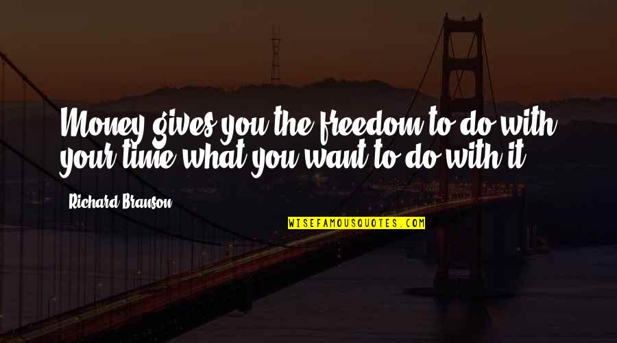 Giving It Time Quotes By Richard Branson: Money gives you the freedom to do with