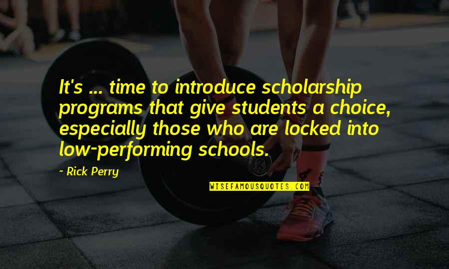 Giving It Time Quotes By Rick Perry: It's ... time to introduce scholarship programs that