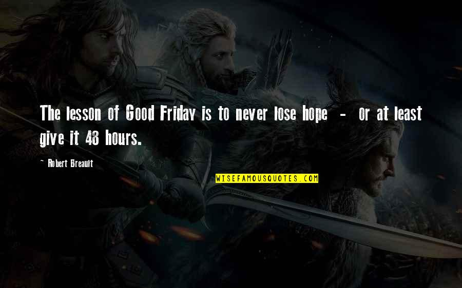 Giving It Time Quotes By Robert Breault: The lesson of Good Friday is to never