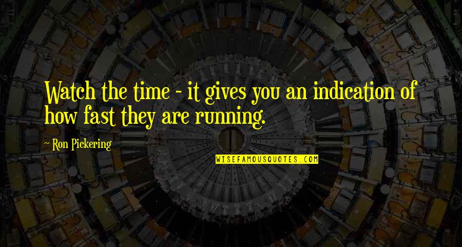 Giving It Time Quotes By Ron Pickering: Watch the time - it gives you an