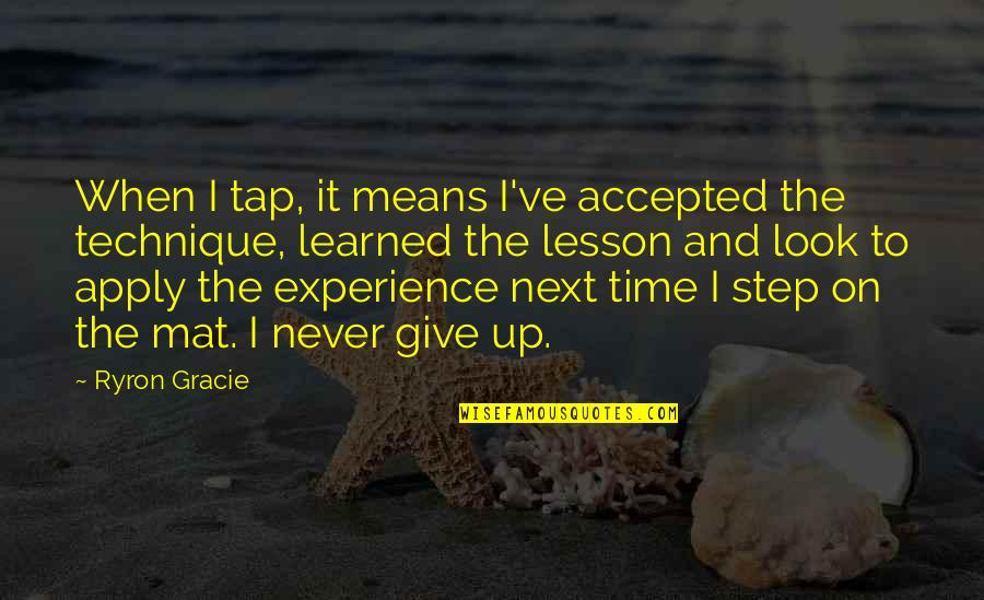 Giving It Time Quotes By Ryron Gracie: When I tap, it means I've accepted the