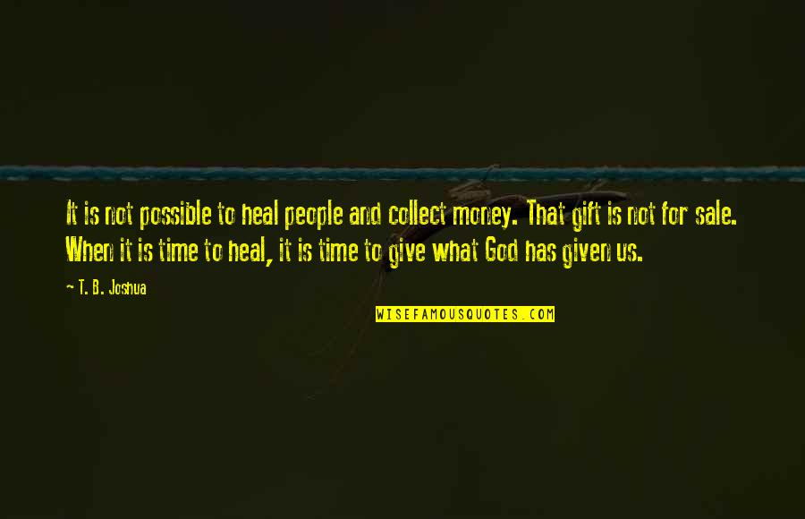 Giving It Time Quotes By T. B. Joshua: It is not possible to heal people and