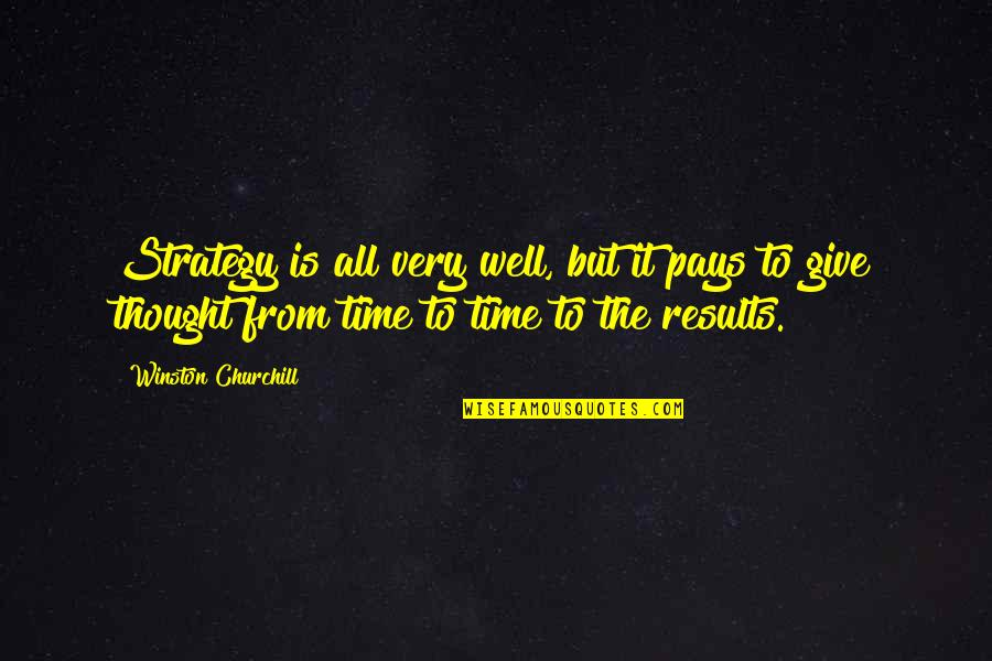 Giving It Time Quotes By Winston Churchill: Strategy is all very well, but it pays