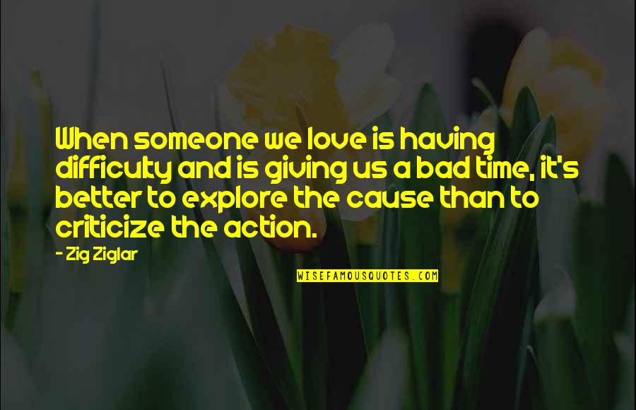 Giving It Time Quotes By Zig Ziglar: When someone we love is having difficulty and