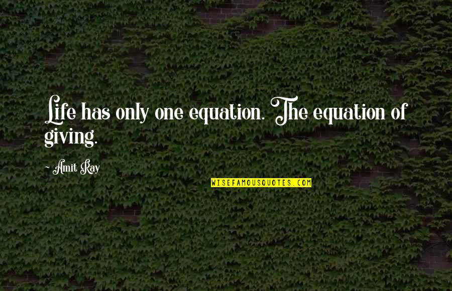 Giving Life Your Best Quotes By Amit Ray: Life has only one equation. The equation of