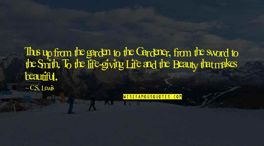 Giving Life Your Best Quotes By C.S. Lewis: Thus up from the garden to the Gardener,