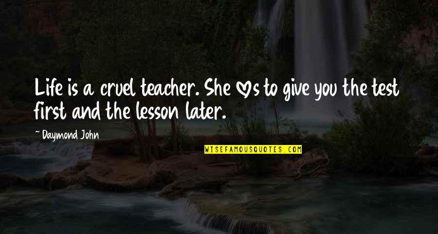 Giving Life Your Best Quotes By Daymond John: Life is a cruel teacher. She loves to