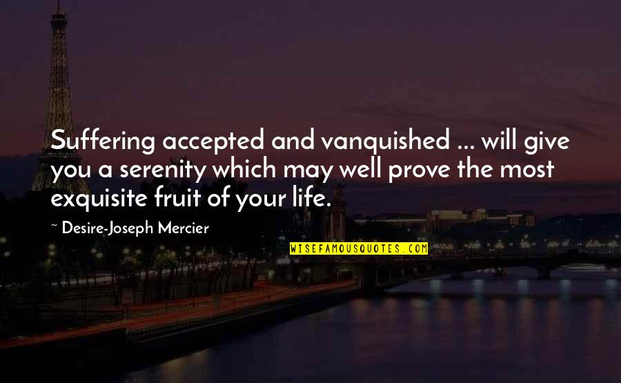 Giving Life Your Best Quotes By Desire-Joseph Mercier: Suffering accepted and vanquished ... will give you
