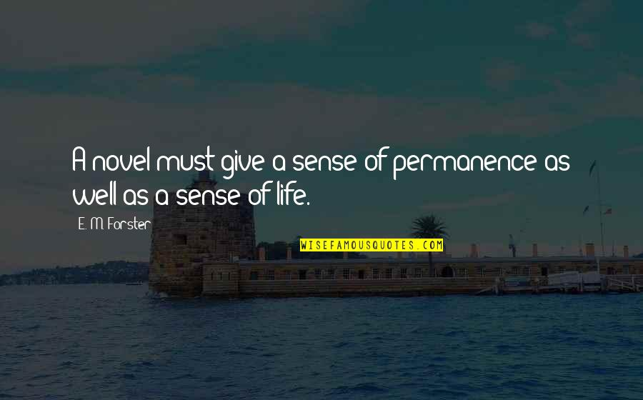 Giving Life Your Best Quotes By E. M. Forster: A novel must give a sense of permanence