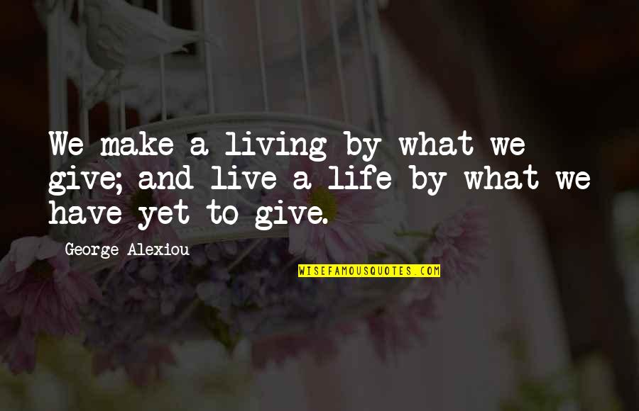 Giving Life Your Best Quotes By George Alexiou: We make a living by what we give;