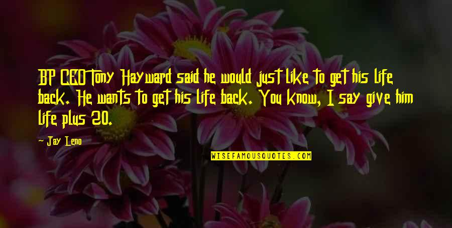 Giving Life Your Best Quotes By Jay Leno: BP CEO Tony Hayward said he would just