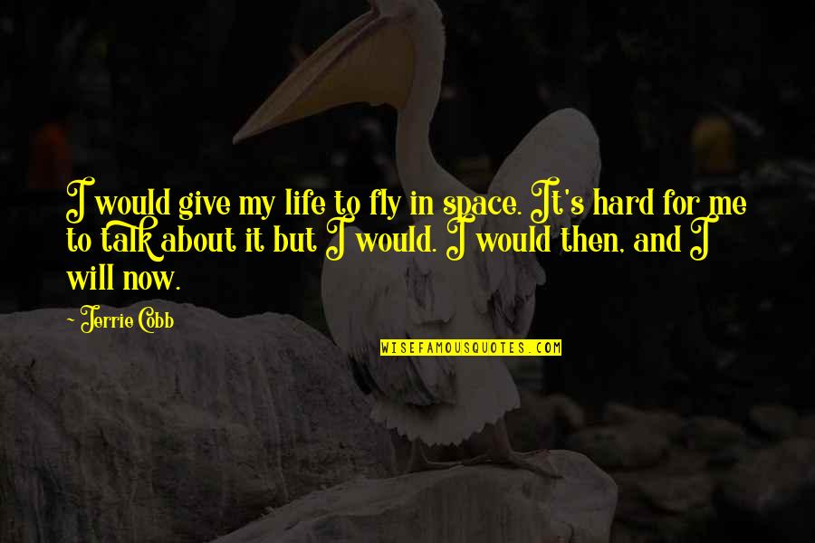 Giving Life Your Best Quotes By Jerrie Cobb: I would give my life to fly in