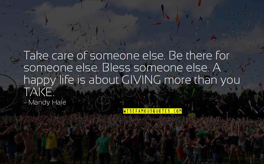 Giving Life Your Best Quotes By Mandy Hale: Take care of someone else. Be there for