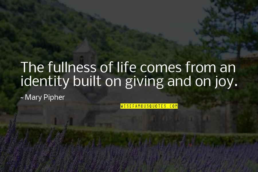 Giving Life Your Best Quotes By Mary Pipher: The fullness of life comes from an identity