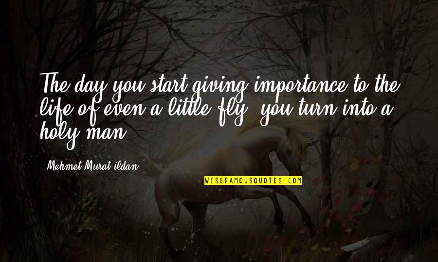 Giving Life Your Best Quotes By Mehmet Murat Ildan: The day you start giving importance to the