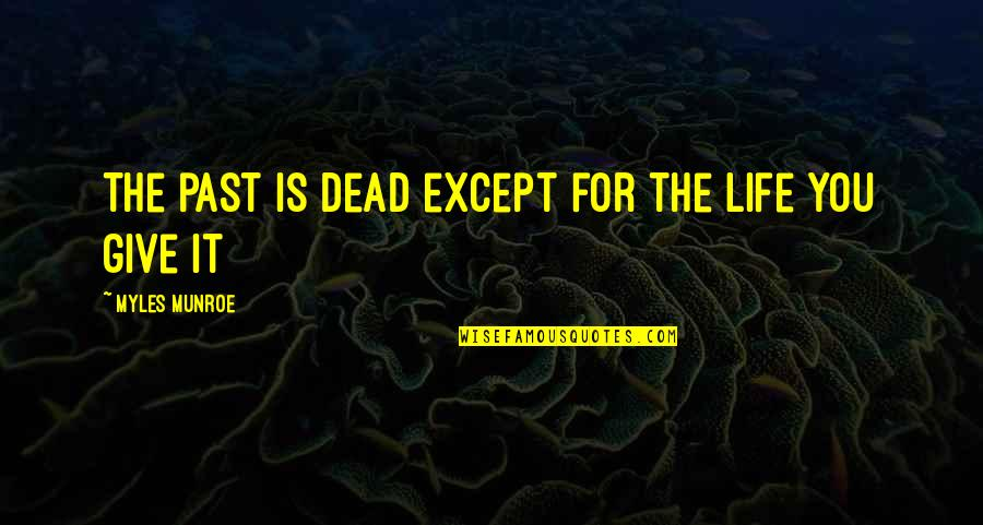 Giving Life Your Best Quotes By Myles Munroe: The past is dead except for the life