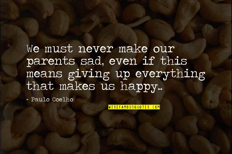 Giving Life Your Best Quotes By Paulo Coelho: We must never make our parents sad, even