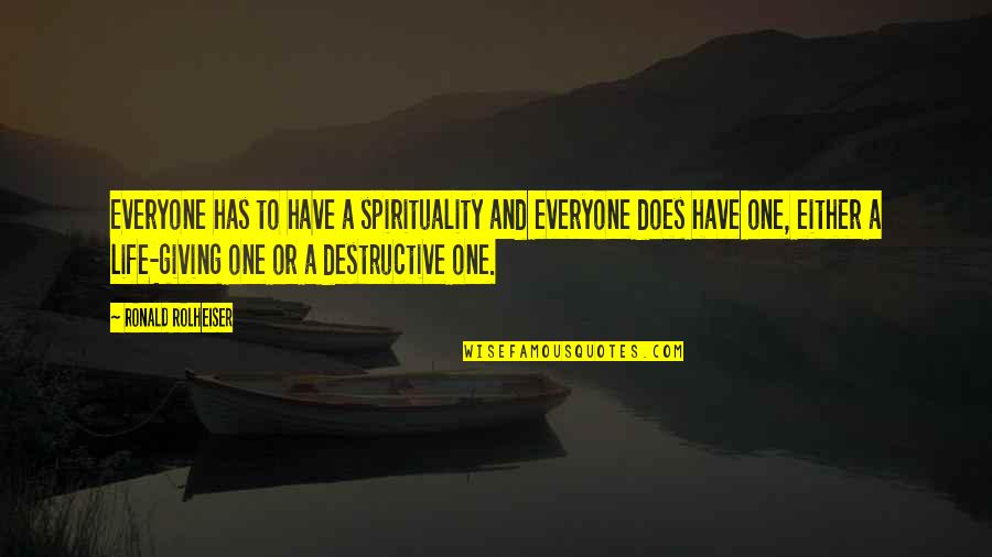 Giving Life Your Best Quotes By Ronald Rolheiser: Everyone has to have a spirituality and everyone