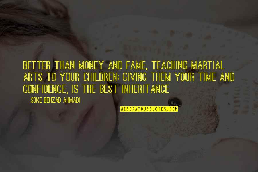 Giving Life Your Best Quotes By Soke Behzad Ahmadi: Better than money and fame, teaching martial arts