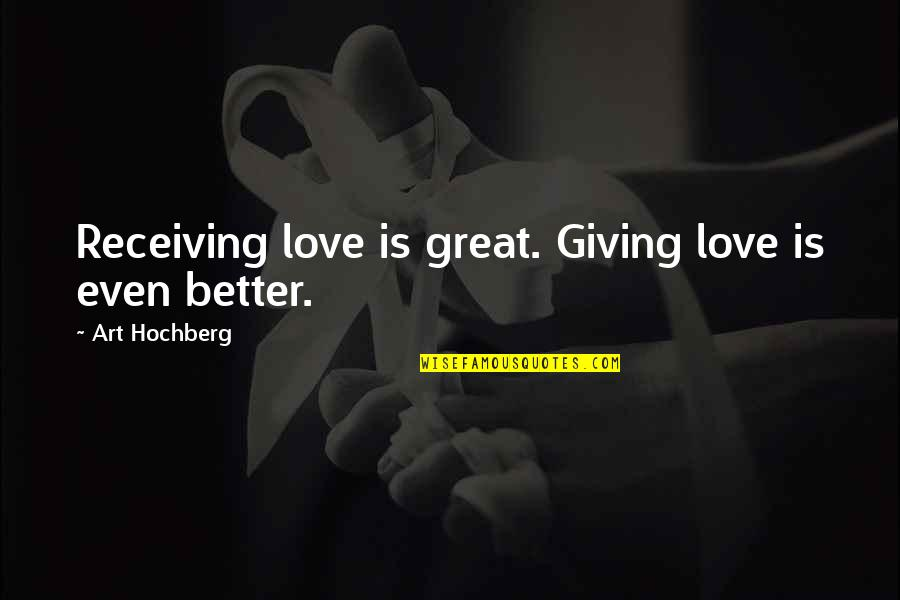 Giving Love And Not Receiving Quotes By Art Hochberg: Receiving love is great. Giving love is even