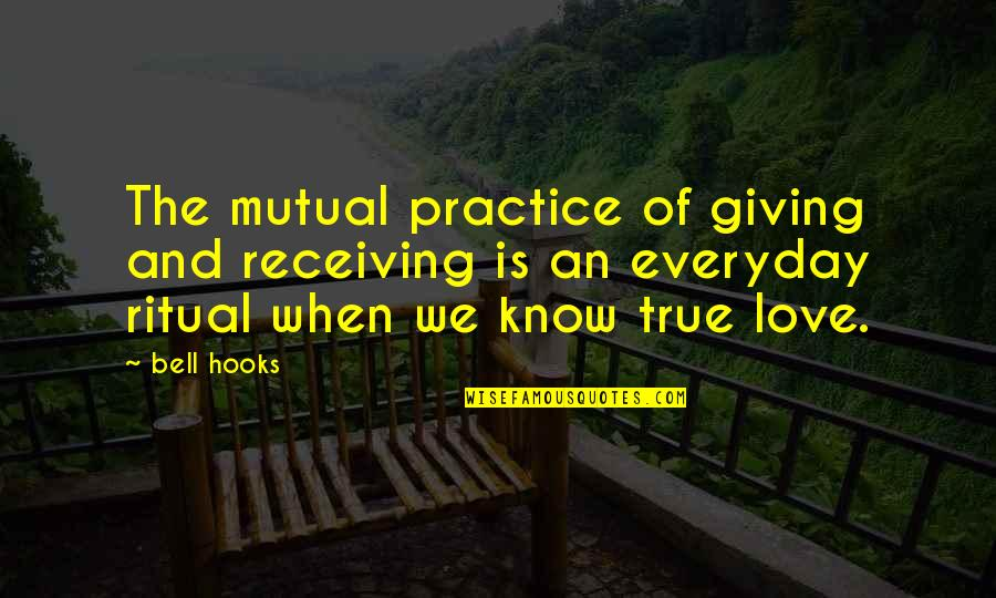 Giving Love And Not Receiving Quotes By Bell Hooks: The mutual practice of giving and receiving is