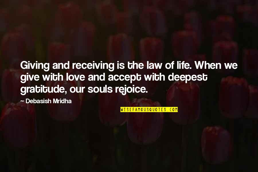 Giving Love And Not Receiving Quotes By Debasish Mridha: Giving and receiving is the law of life.