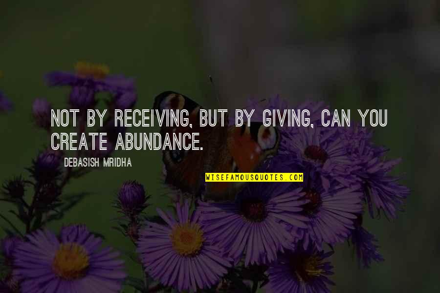 Giving Love And Not Receiving Quotes By Debasish Mridha: Not by receiving, but by giving, can you