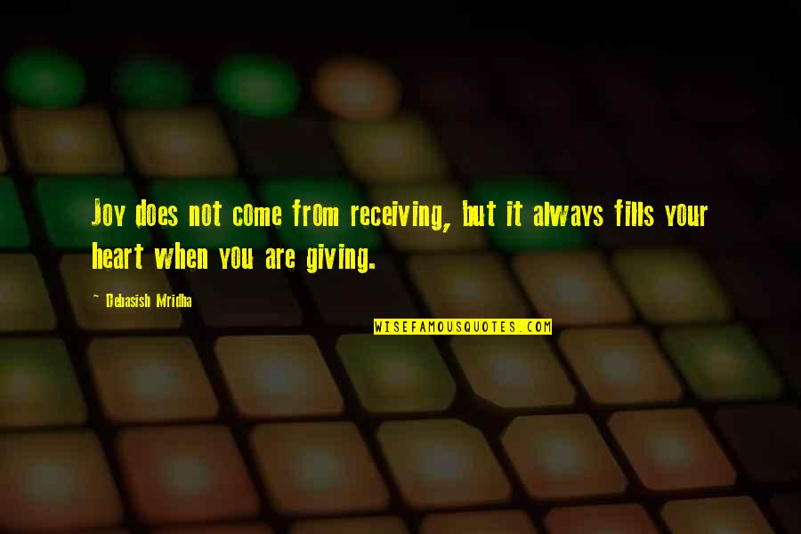Giving Love And Not Receiving Quotes By Debasish Mridha: Joy does not come from receiving, but it