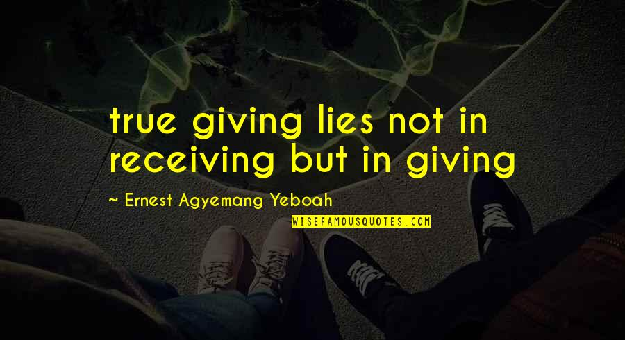 Giving Love And Not Receiving Quotes By Ernest Agyemang Yeboah: true giving lies not in receiving but in