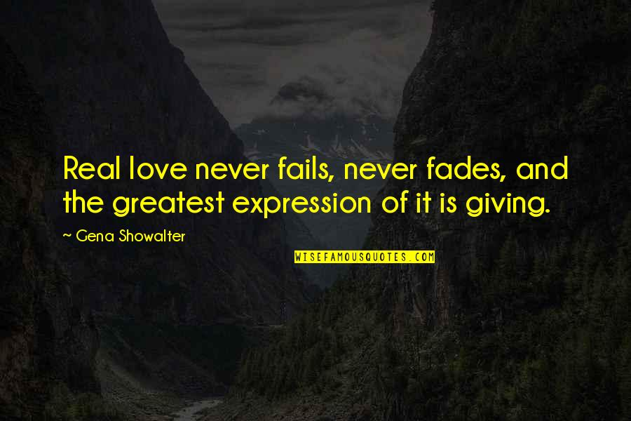 Giving Love And Not Receiving Quotes By Gena Showalter: Real love never fails, never fades, and the