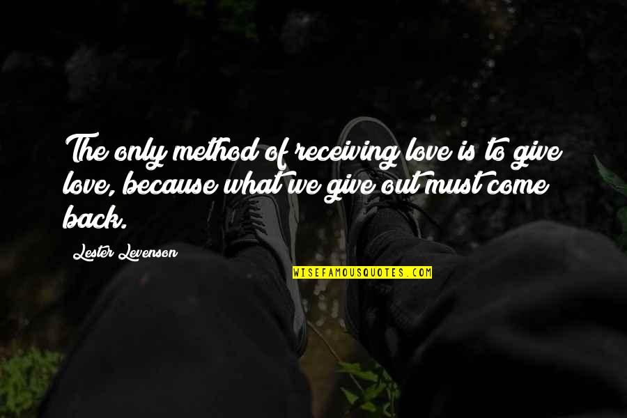 Giving Love And Not Receiving Quotes By Lester Levenson: The only method of receiving love is to