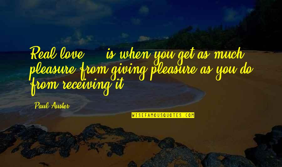 Giving Love And Not Receiving Quotes By Paul Auster: Real love ... is when you get as