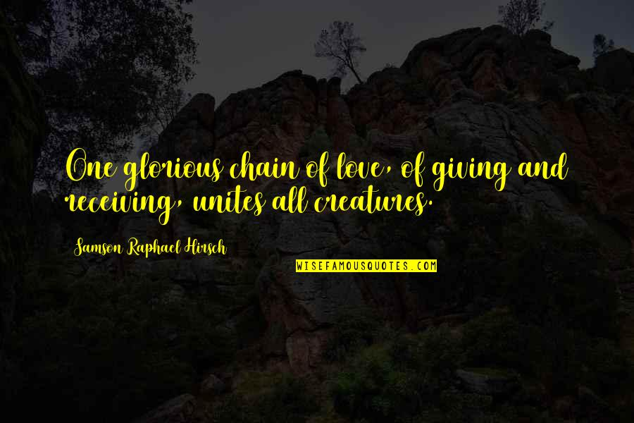 Giving Love And Not Receiving Quotes By Samson Raphael Hirsch: One glorious chain of love, of giving and
